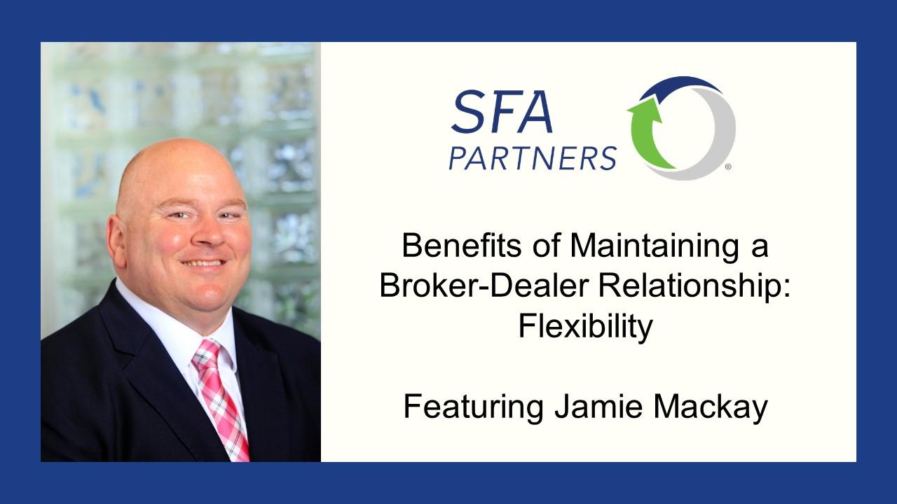 Benefits of Maintaining a Broker-Dealer Relationship: Flexibility