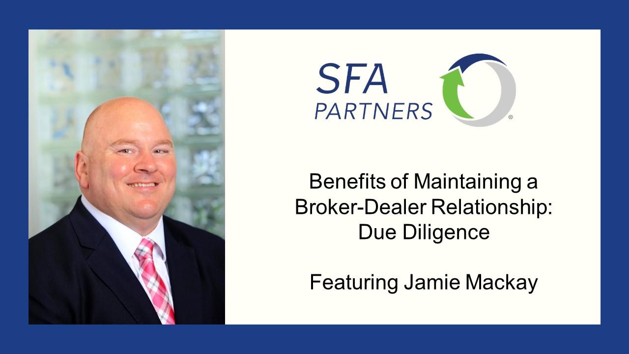 Benefits of Maintaining a Broker-Dealer Relationship: Due Diligence